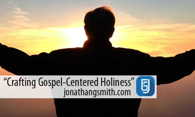 Crafting Gospel-Centered Holiness in Everyday Life