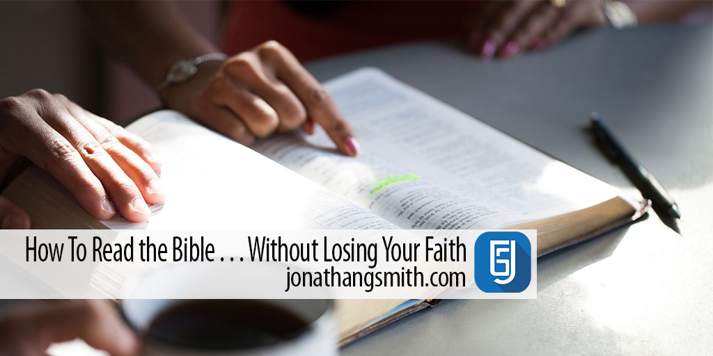 How to Read the Bible…Without Losing Your Faith