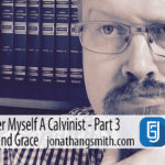 Why I Still Consider Myself A Calvinist Part 3 – Hyper-Calvinism and Grace
