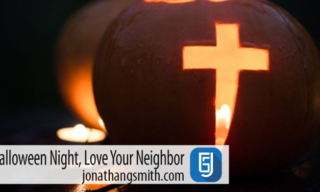 On Halloween Night Love Your Neighbor