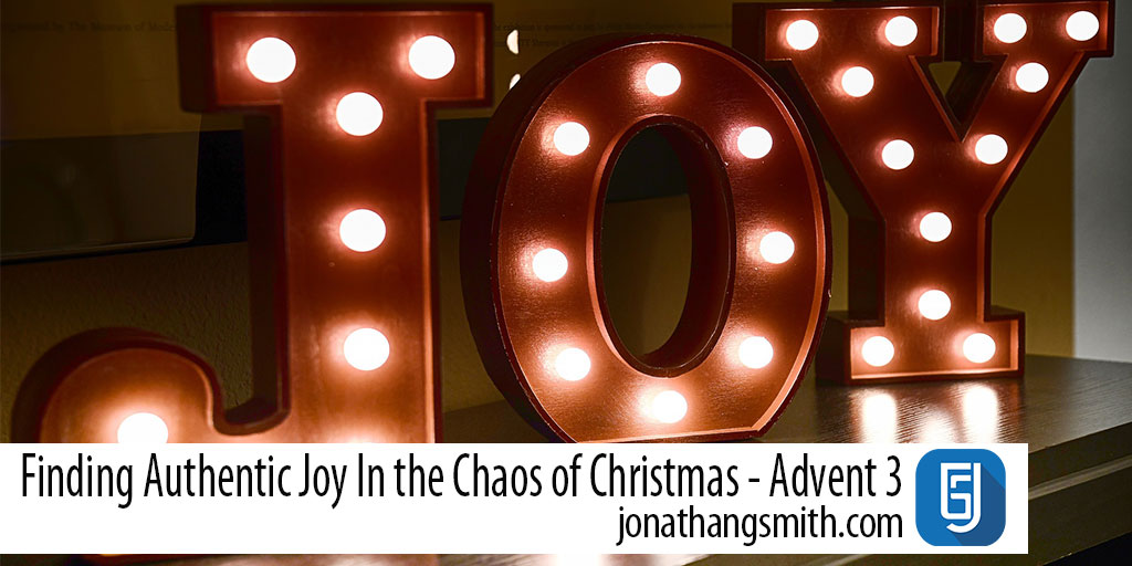Finding Authentic Joy In the Chaos of Christmas – Advent 3