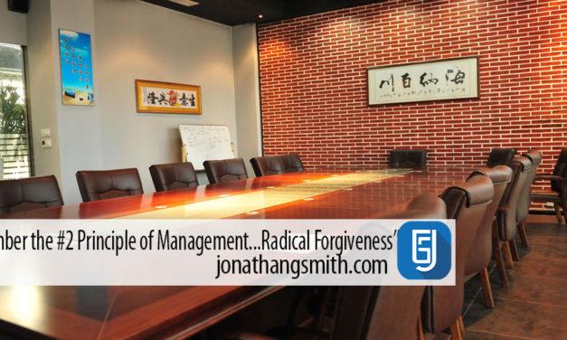 Remember The #2 Principle of Management…Radical Forgiveness