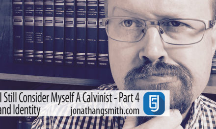 Why I Still Consider Myself A Calvinist? God and Identity Part 4